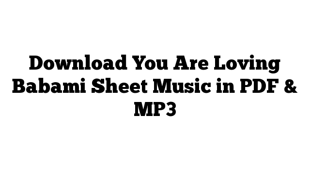 Download You Are Loving Babami Sheet Music in PDF & MP3