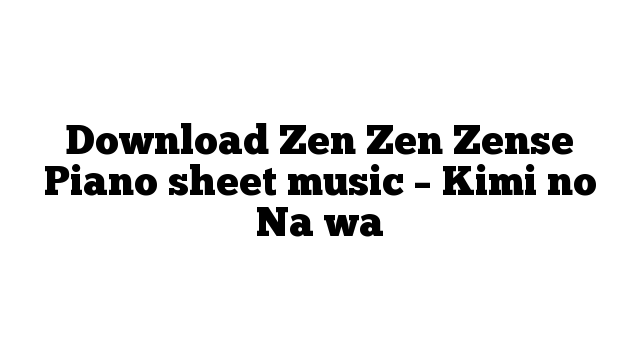 Download Zen Zen Zense Piano sheet music – Kimi no Na wa