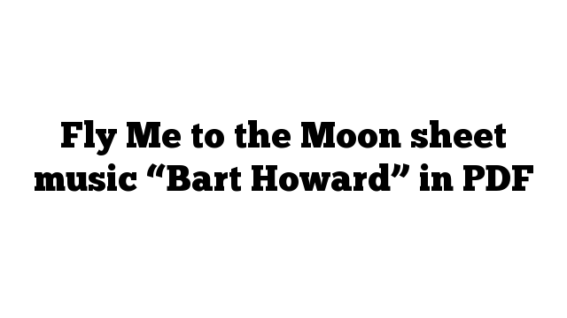 """Fly Me to the Moon sheet music """"Bart Howard"""" in PDF"""