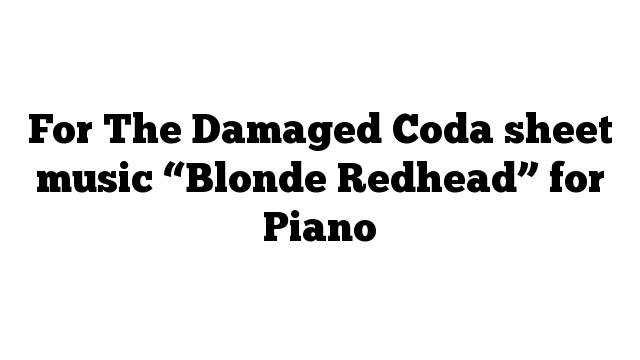 """For The Damaged Coda sheet music """"Blonde Redhead"""" for Piano"""