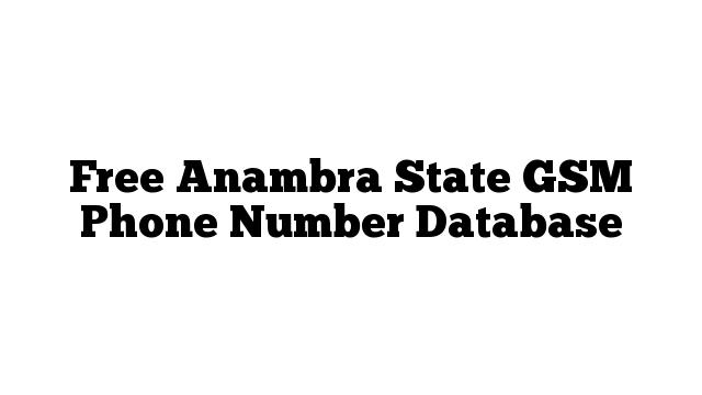 Free Anambra State GSM Phone Number Database