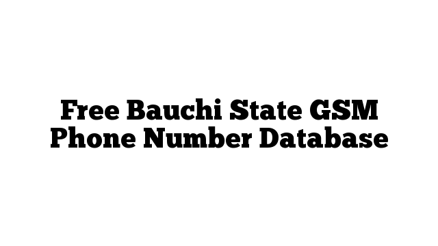 Free Bauchi State GSM Phone Number Database