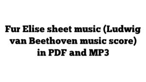 Fur Elise sheet music (Ludwig van Beethoven music score) in PDF and MP3