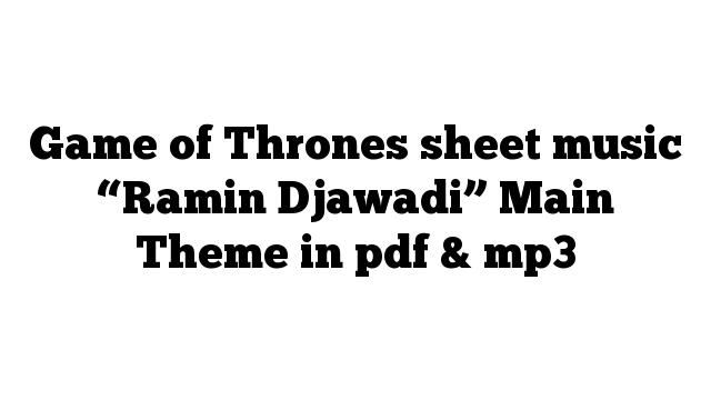 """Game of Thrones sheet music """"Ramin Djawadi"""" Main Theme in pdf & mp3"""