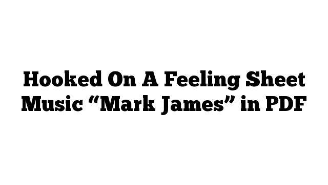 "Hooked On A Feeling Sheet Music ""Mark James"" in PDF"