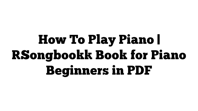 How To Play Piano | [Songbook] Book for Piano Beginners in PDF