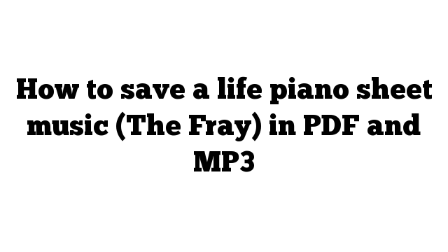 How to save a life piano sheet music (The Fray) in PDF and MP3