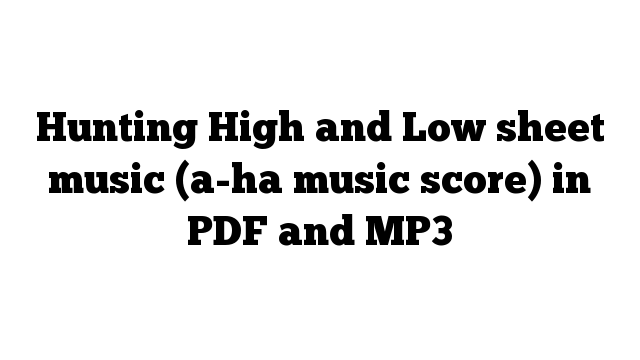 Hunting High and Low sheet music (a-ha music score) in PDF and MP3