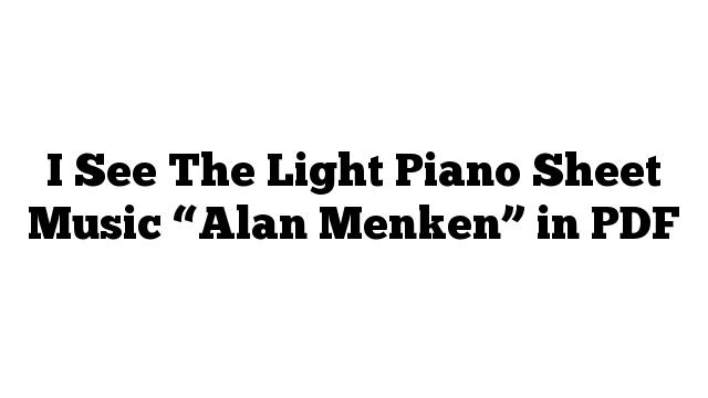 "I See The Light Piano Sheet Music ""Alan Menken"" in PDF"