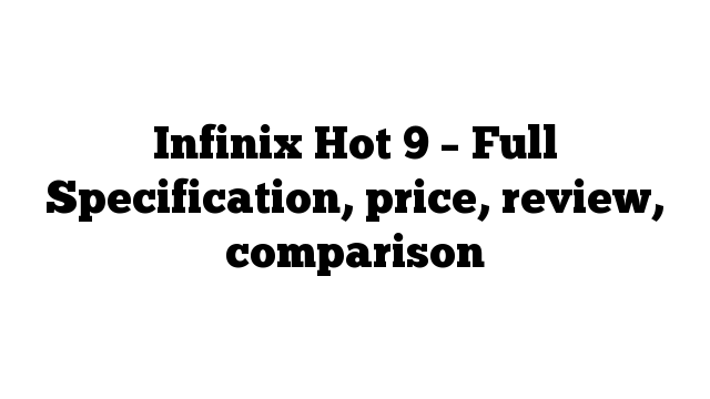 Infinix Hot 9 – Full Specification, price, review, comparison