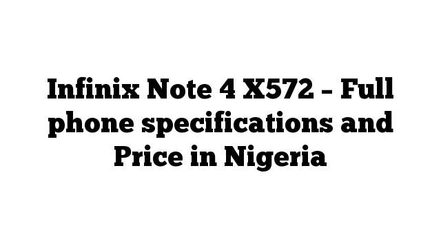 Infinix Note 4 X572 – Full phone specifications and Price in Nigeria