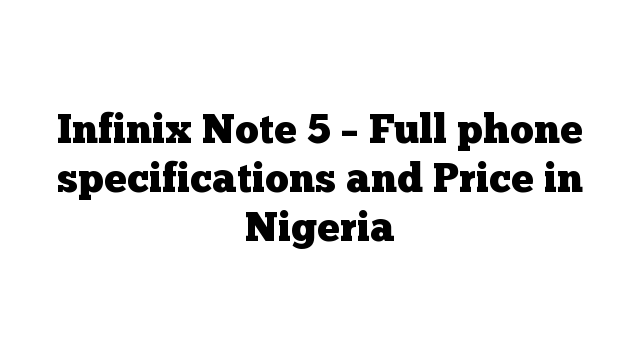 Infinix Note 5 – Full phone specifications and Price in Nigeria