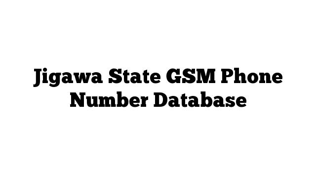 Jigawa State GSM Phone Number Database