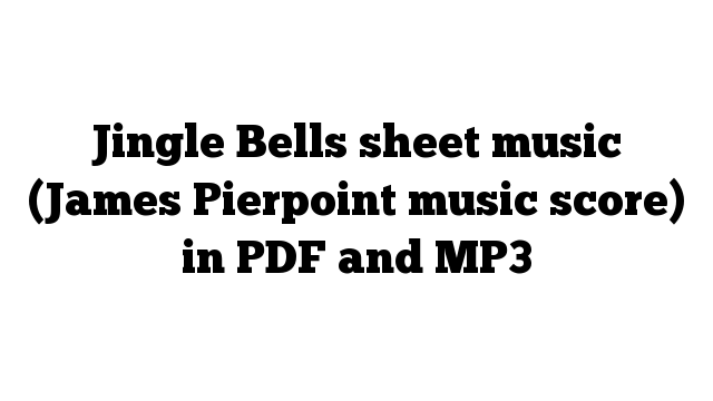 Jingle Bells sheet music (James Pierpoint music score) in PDF and MP3