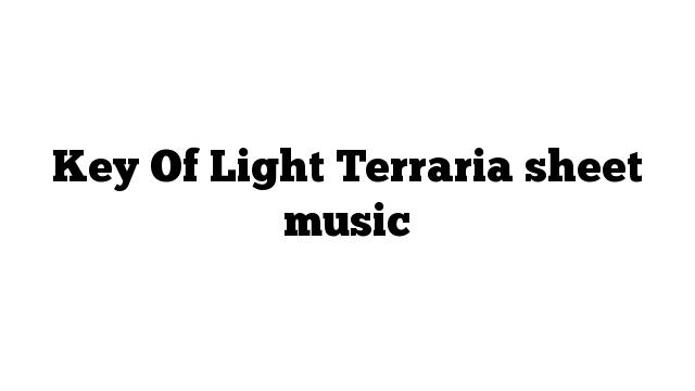 Key Of Light Terraria sheet music