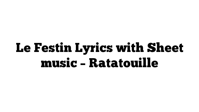 Le Festin Lyrics with Sheet music – Ratatouille