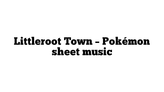 Littleroot Town – Pokémon sheet music