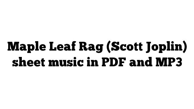Maple Leaf Rag (Scott Joplin) sheet music in PDF and MP3