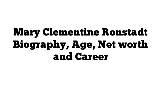 Mary Clementine Ronstadt Biography, Age, Net worth and Career