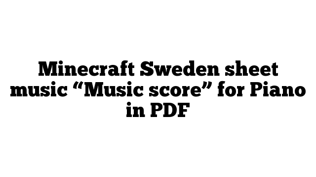 """Minecraft Sweden sheet music """"Music score"""" for Piano in PDF"""