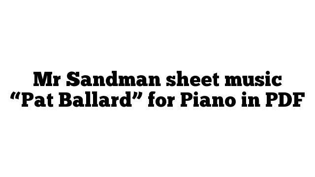 "Mr Sandman sheet music ""Pat Ballard"" for Piano in PDF"