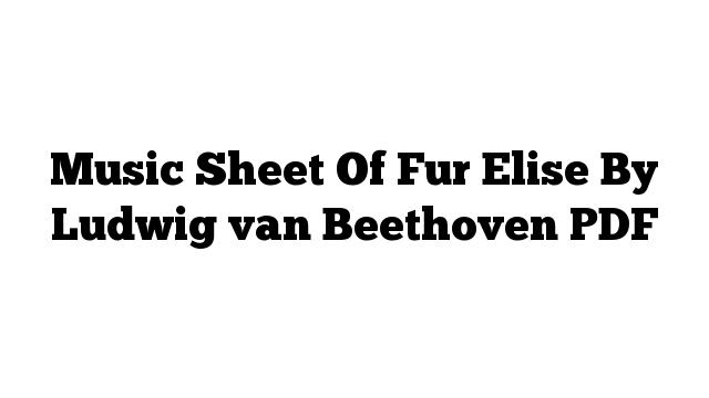 Music Sheet Of Fur Elise By Ludwig van Beethoven PDF