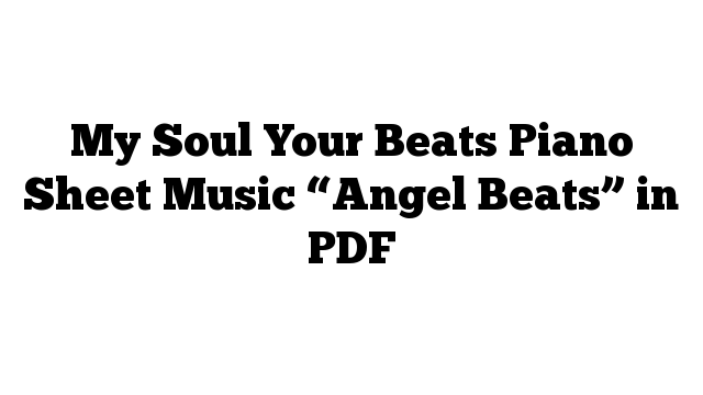 "My Soul Your Beats Piano Sheet Music ""Angel Beats"" in PDF"