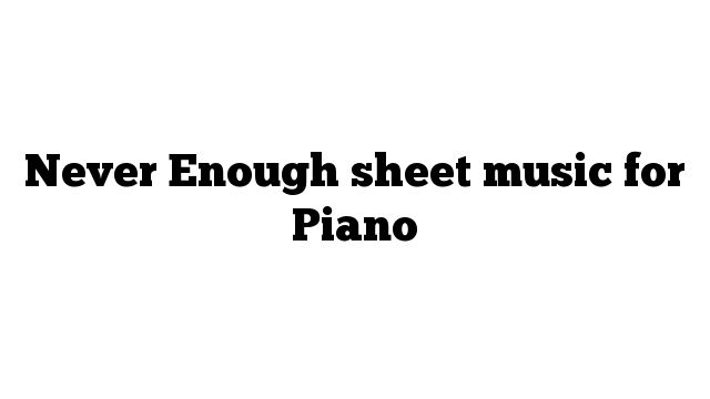 Never Enough sheet music for Piano
