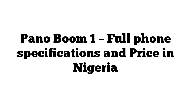 Pano Boom 1 – Full phone specifications and Price in Nigeria