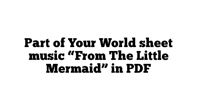 """Part of Your World sheet music """"From The Little Mermaid"""" in PDF"""