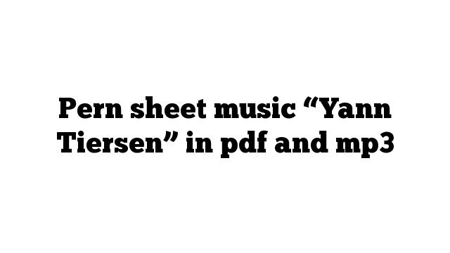 """Pern sheet music """"Yann Tiersen"""" in pdf and mp3"""