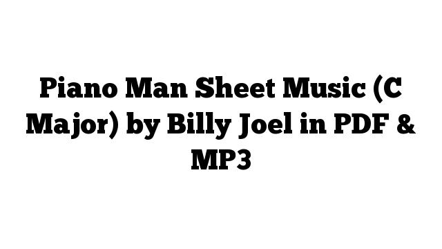 Piano Man Sheet Music (C Major) by Billy Joel in PDF & MP3