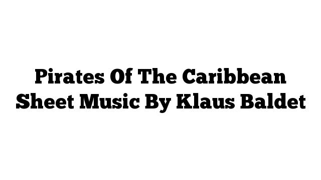 Pirates Of The Caribbean Sheet Music By Klaus Baldet