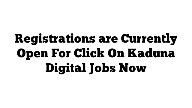 Registrations are Currently Open For Click On Kaduna Digital Jobs Now