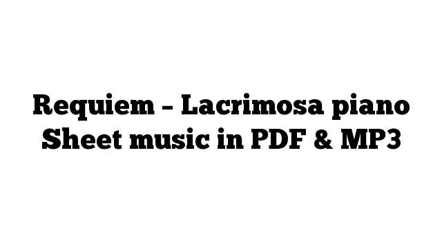 Requiem – Lacrimosa piano Sheet music in PDF & MP3