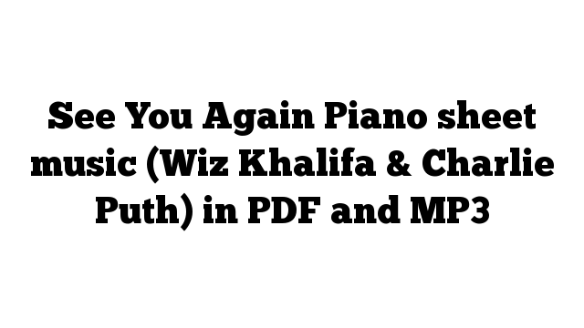 See You Again Piano sheet music (Wiz Khalifa & Charlie Puth) in PDF and MP3