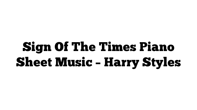 Sign Of The Times Piano Sheet Music – Harry Styles