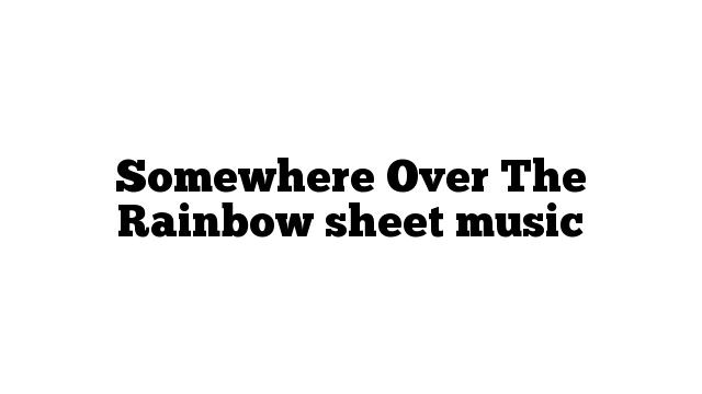 Somewhere Over The Rainbow sheet music