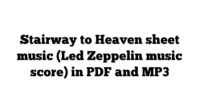Stairway to Heaven sheet music (Led Zeppelin music score) in PDF and MP3