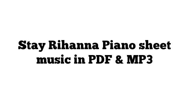 Stay Rihanna Piano sheet music in PDF & MP3