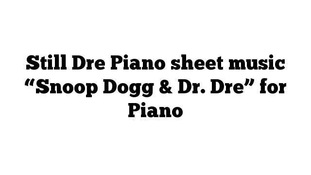 "Still Dre Piano sheet music ""Snoop Dogg & Dr. Dre"" for Piano"
