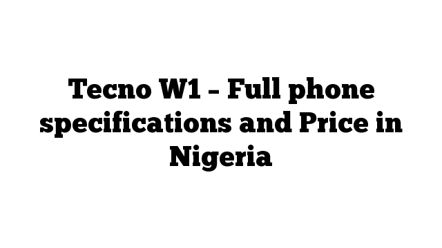 Tecno W1 – Full phone specifications and Price in Nigeria