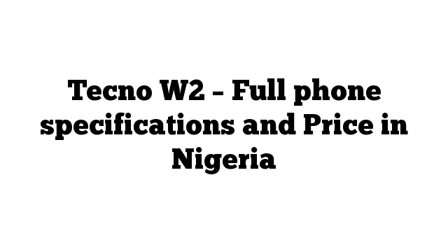 Tecno W2 – Full phone specifications and Price in Nigeria