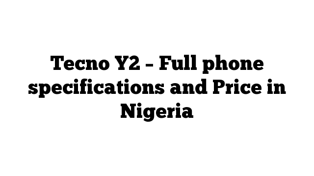 Tecno Y2 – Full phone specifications and Price in Nigeria