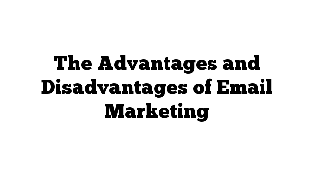 The Advantages and Disadvantages of Email Marketing
