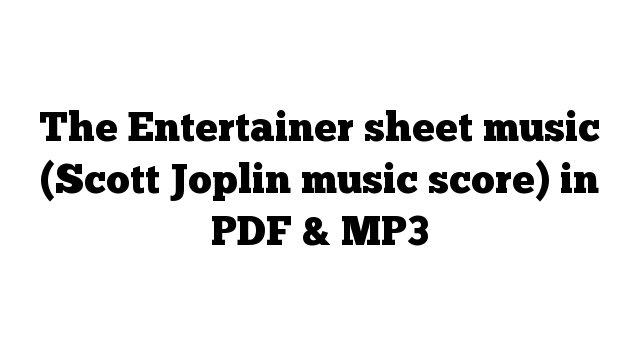 The Entertainer sheet music (Scott Joplin music score) in PDF & MP3