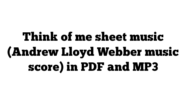 Think of me sheet music (Andrew Lloyd Webber music score) in PDF and MP3