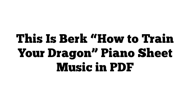 """This Is Berk """"How to Train Your Dragon"""" Piano Sheet Music in PDF"""