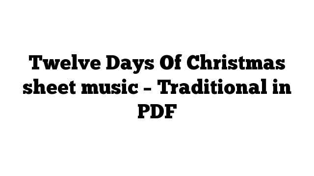 Twelve Days Of Christmas sheet music – Traditional in PDF