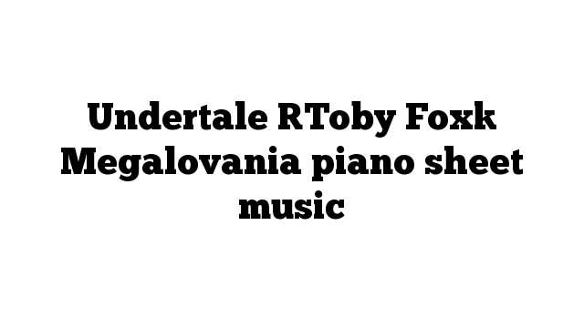 Undertale [Toby Fox] Megalovania piano sheet music